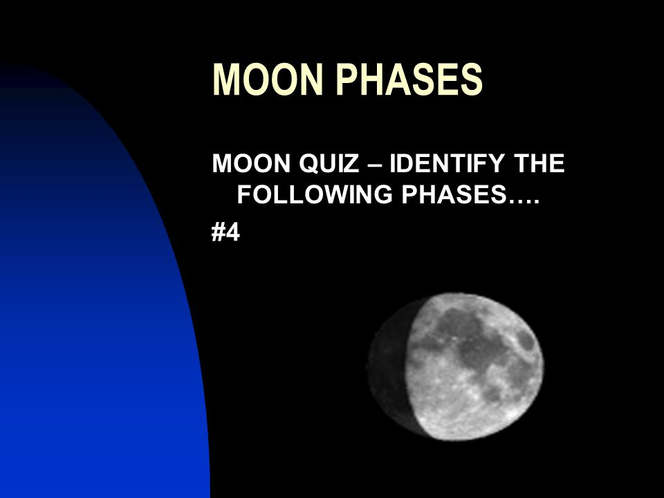 MOON PHASES MOON QUIZ – IDENTIFY THE FOLLOWING PHASES…. #4