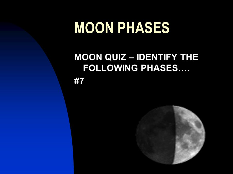 MOON PHASES MOON QUIZ – IDENTIFY THE FOLLOWING PHASES…. #7