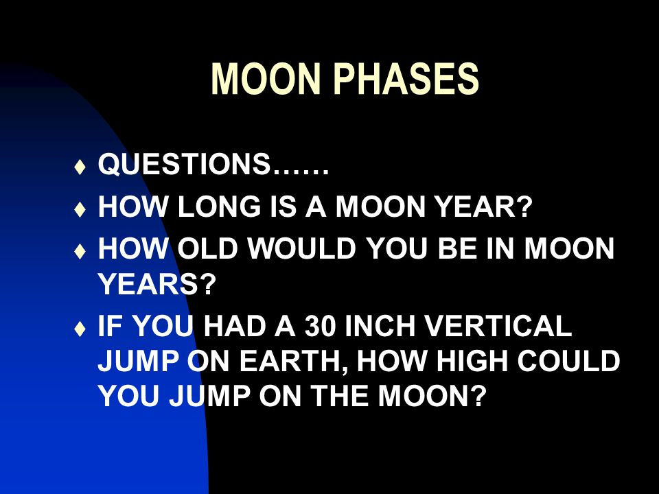 MOON PHASES  QUESTIONS……  HOW LONG IS A MOON YEAR.