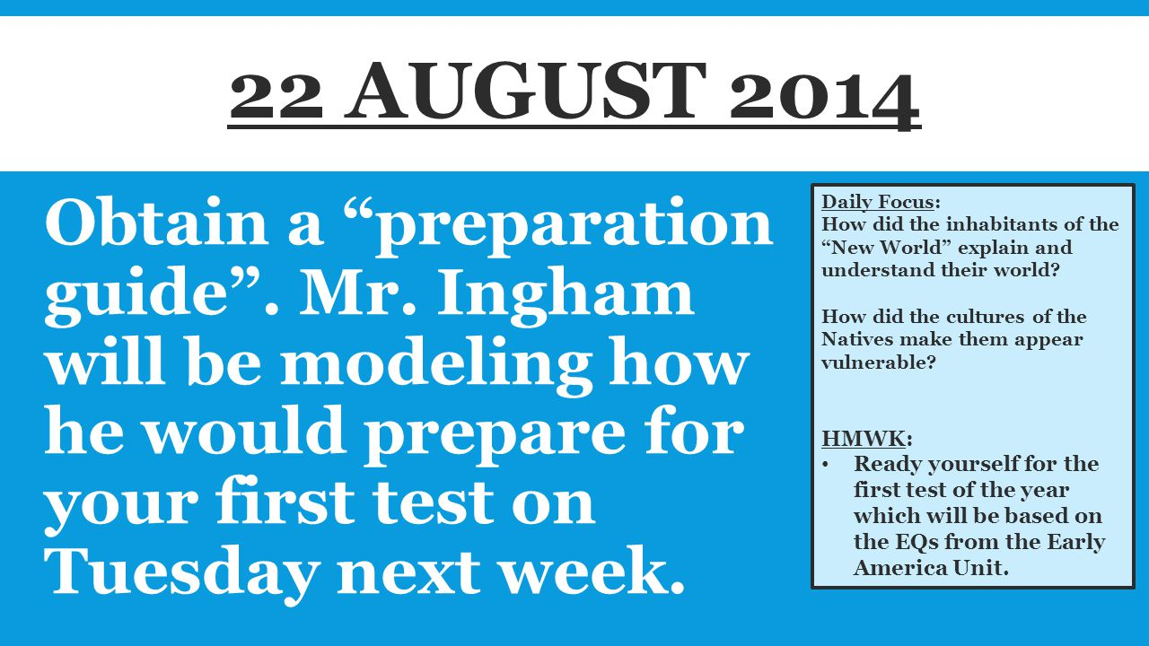 """Obtain a """"preparation guide"""". Mr. Ingham will be modeling how he would prepare for your first test on Tuesday next week. Daily Focus: How did the inha"""