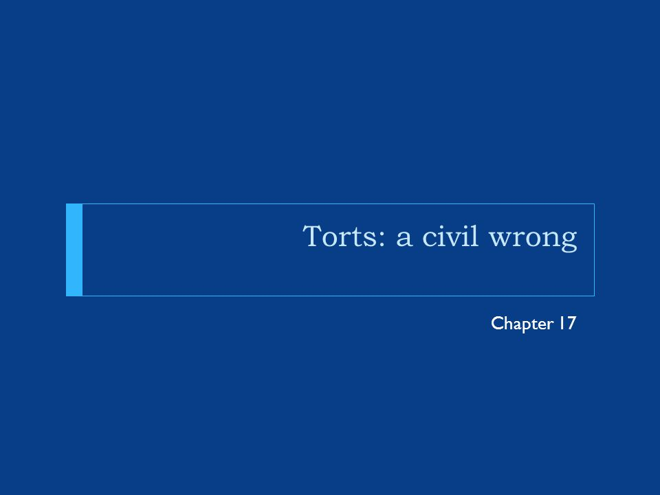 Torts: a civil wrong Chapter 17
