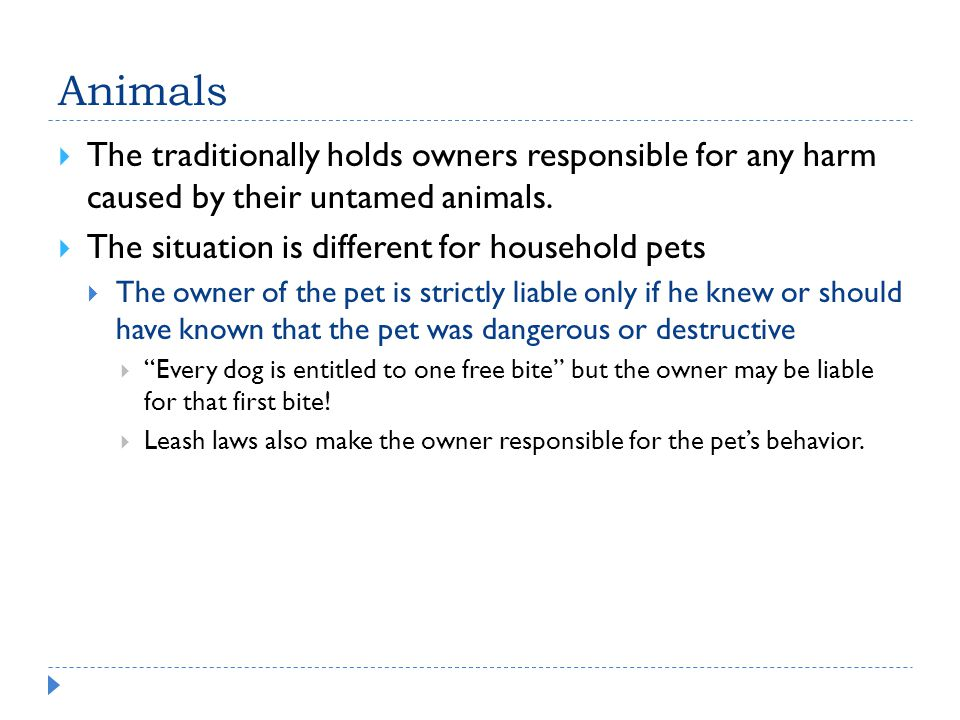 Animals  The traditionally holds owners responsible for any harm caused by their untamed animals.