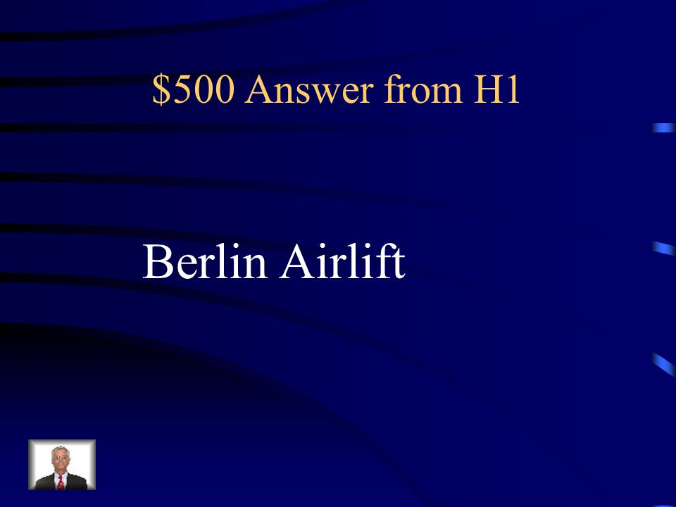 $500 Question from H1 Germans wanting to flee communism fled from East Berlin to West Berlin.
