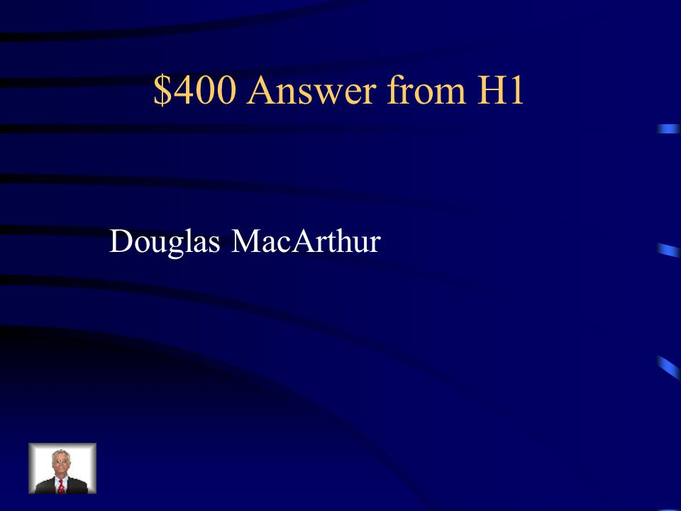 $400 Question from H1 Led the UN forces against the North.