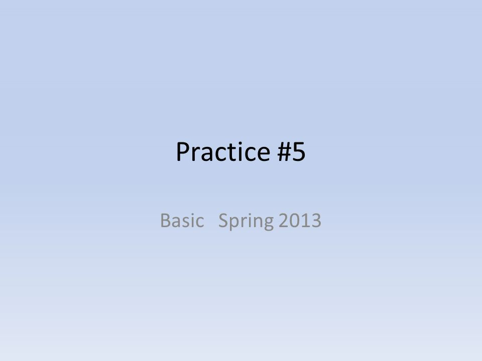 Practice #5 Basic Spring 2013