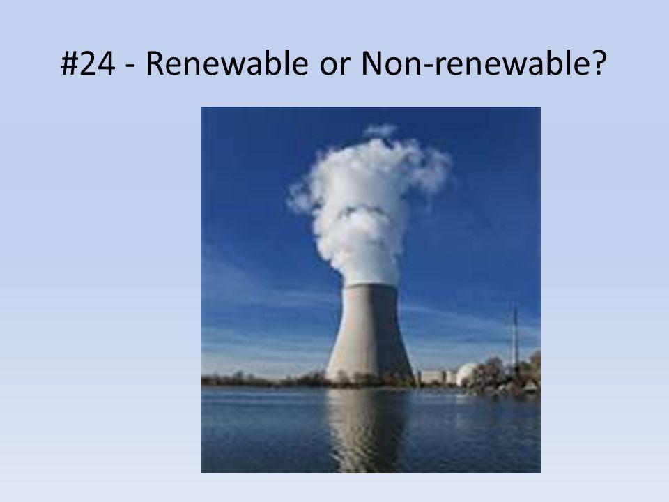#24 - Renewable or Non-renewable?