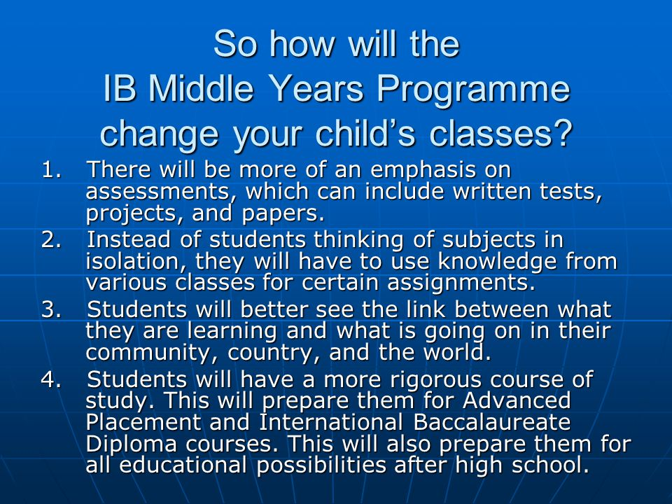 So how will the IB Middle Years Programme change your child's classes.