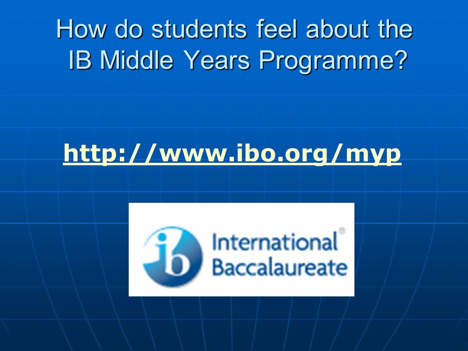 How do students feel about the IB Middle Years Programme http://www.ibo.org/myp