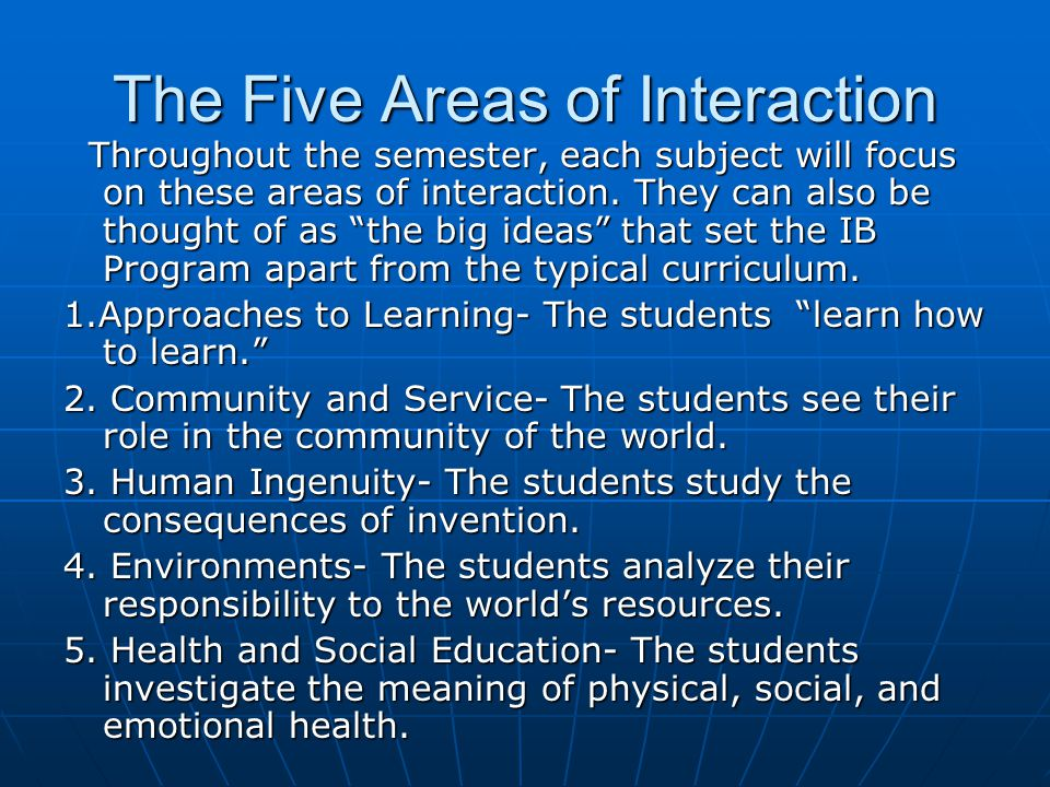 The MYP allows students to use the subjects and areas of interaction as a whole system of learning.