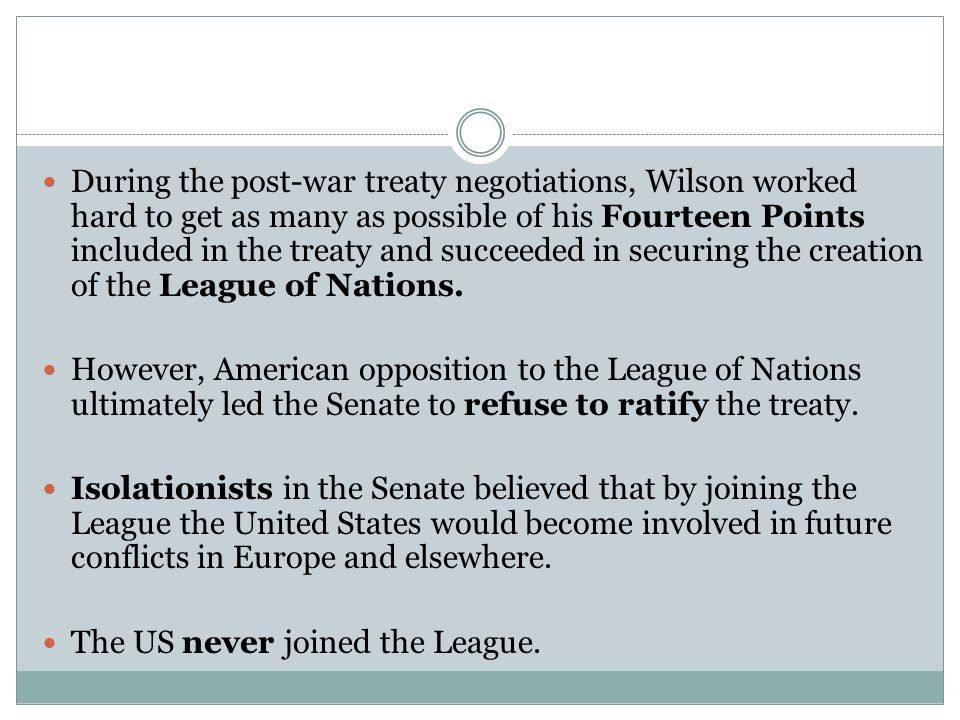 During the post-war treaty negotiations, Wilson worked hard to get as many as possible of his Fourteen Points included in the treaty and succeeded in