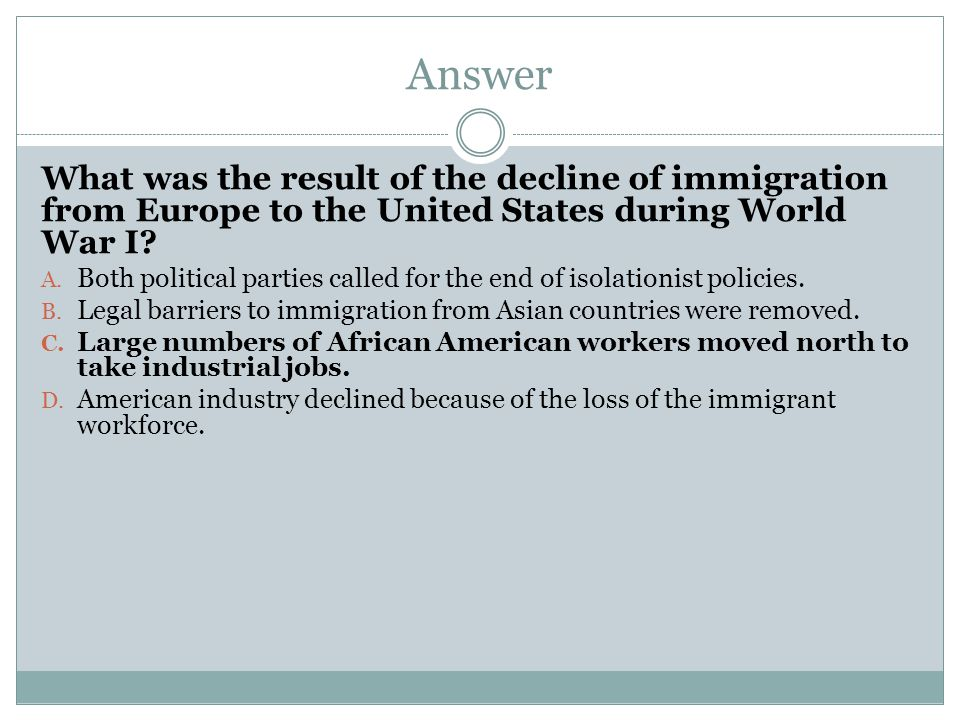 Answer What was the result of the decline of immigration from Europe to the United States during World War I? A. Both political parties called for the