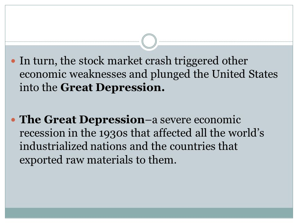 In turn, the stock market crash triggered other economic weaknesses and plunged the United States into the Great Depression. The Great Depression–a se