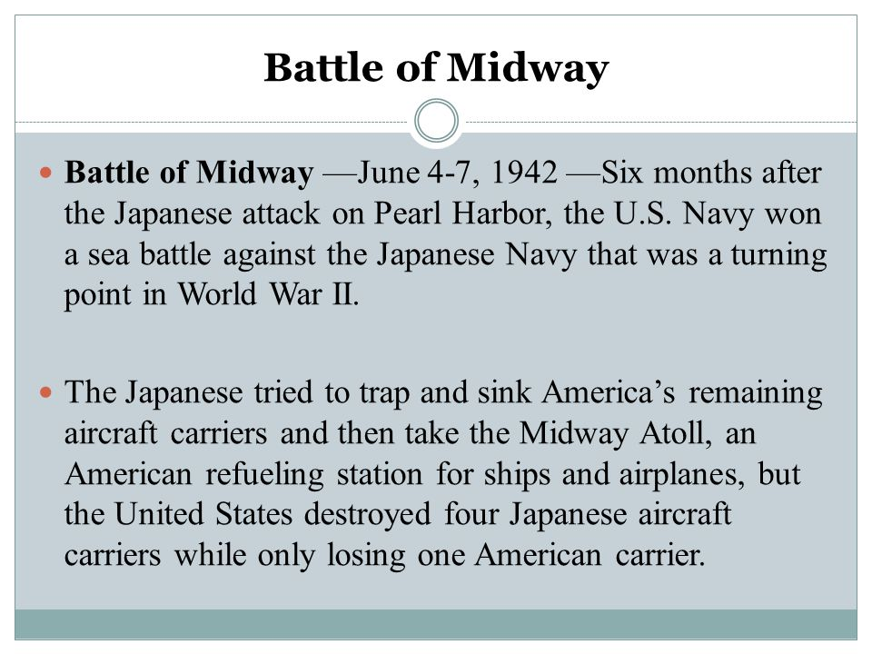 Battle of Midway Battle of Midway ––June 4-7, 1942 ––Six months after the Japanese attack on Pearl Harbor, the U.S. Navy won a sea battle against the