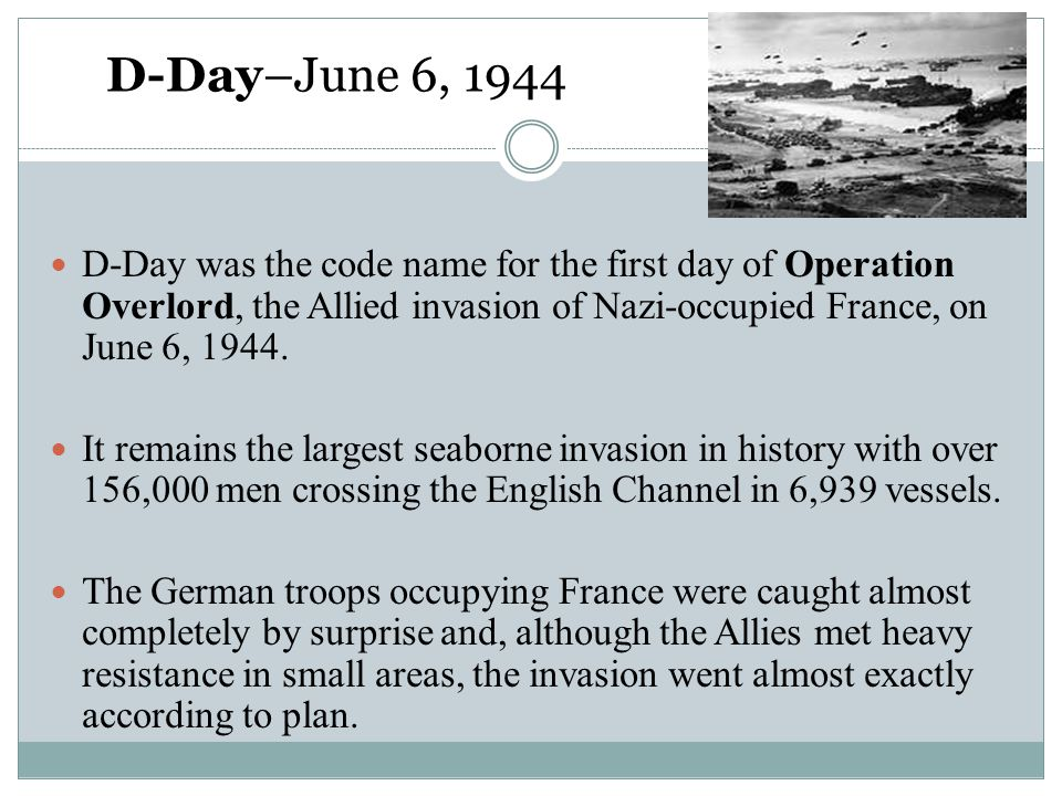 D-Day–June 6, 1944 D-Day was the code name for the first day of Operation Overlord, the Allied invasion of Nazi-occupied France, on June 6, 1944. It r