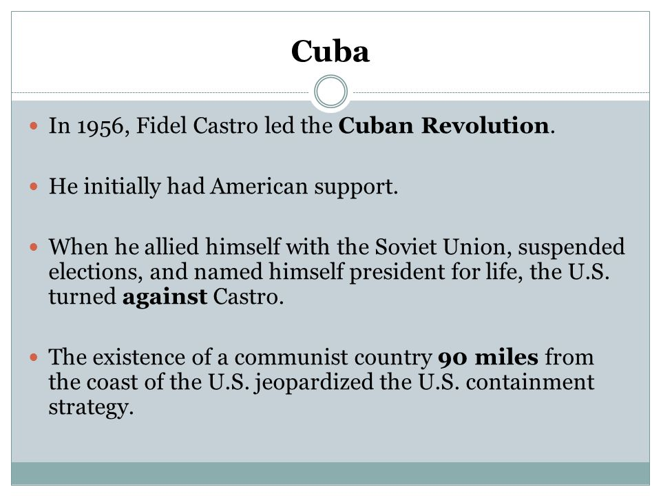 Cuba In 1956, Fidel Castro led the Cuban Revolution. He initially had American support. When he allied himself with the Soviet Union, suspended electi