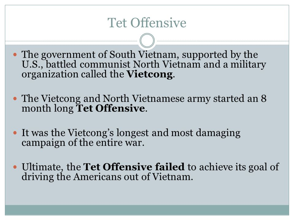 Tet Offensive The government of South Vietnam, supported by the U.S., battled communist North Vietnam and a military organization called the Vietcong.