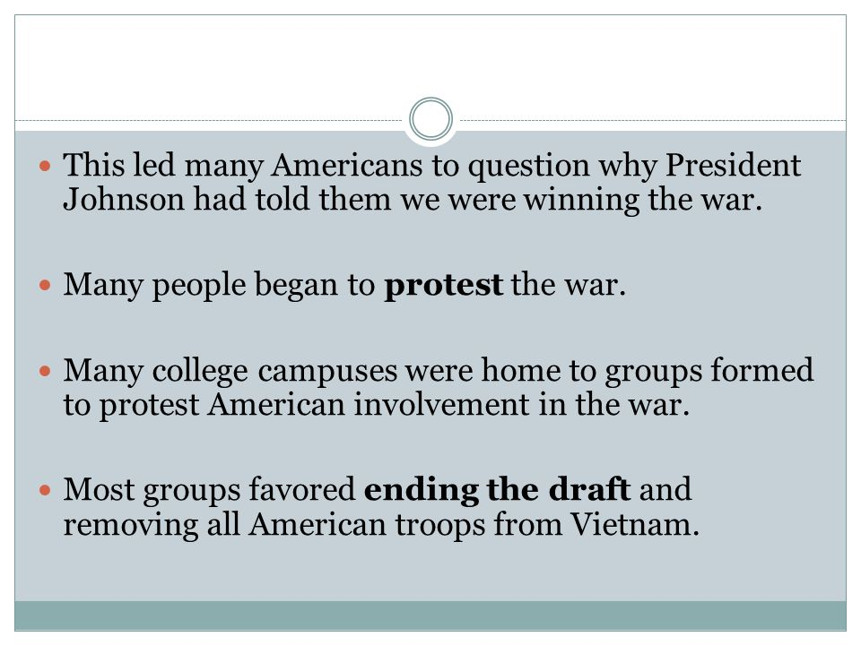 This led many Americans to question why President Johnson had told them we were winning the war. Many people began to protest the war. Many college ca