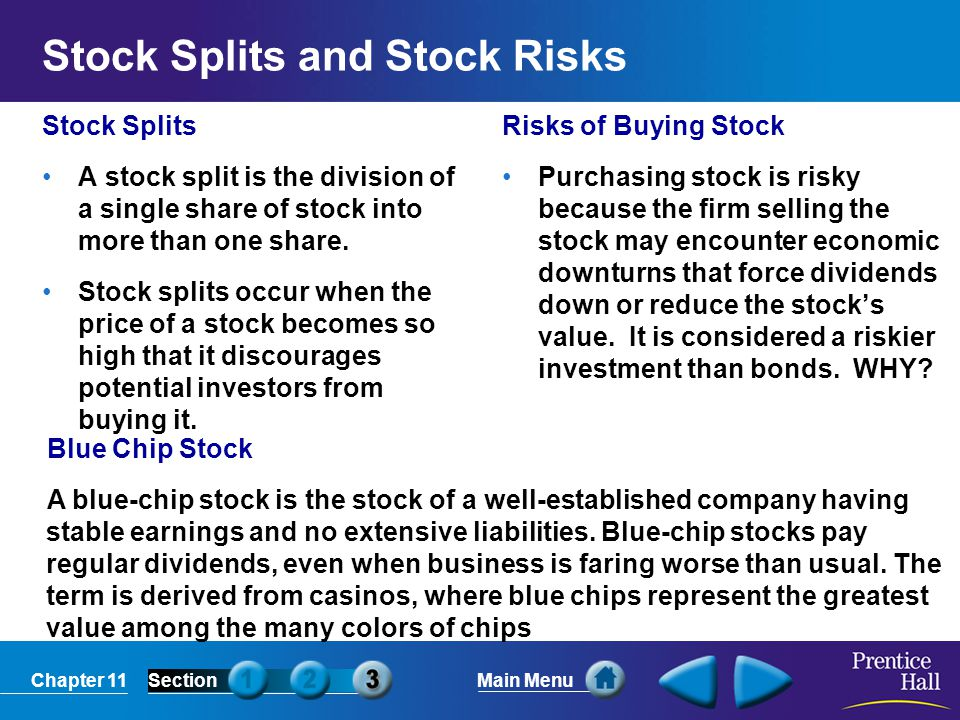 Chapter 11SectionMain Menu Stock Splits and Stock Risks Stock Splits A stock split is the division of a single share of stock into more than one share