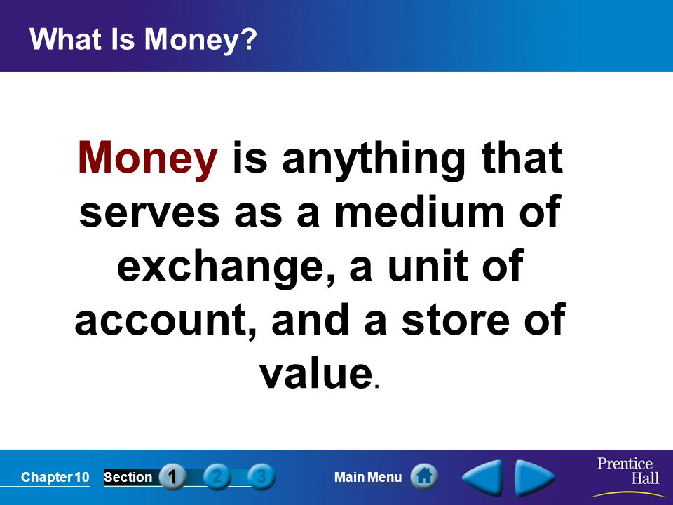 Chapter 10SectionMain Menu Measuring the Money Supply M1 M1 consists of assets that have liquidity, or the ability to be used as, or easily converted into, cash.