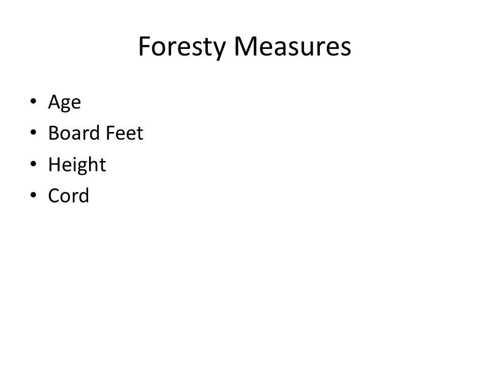 Forestry Measures: Age Dendrochronology Counting Tree Rings Using an increment borer [ see later slide ] Counting whorls [circular growths of branches]