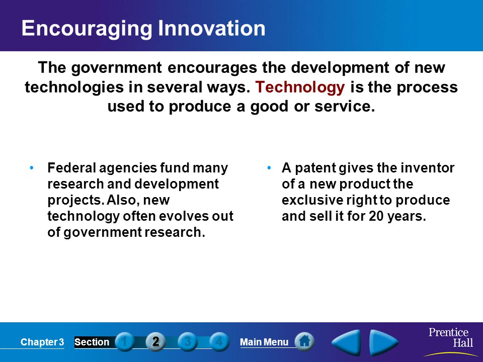 Chapter 3SectionMain Menu The government encourages the development of new technologies in several ways. Technology is the process used to produce a g
