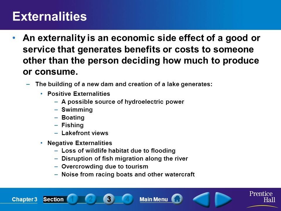 Chapter 3SectionMain Menu Externalities An externality is an economic side effect of a good or service that generates benefits or costs to someone oth