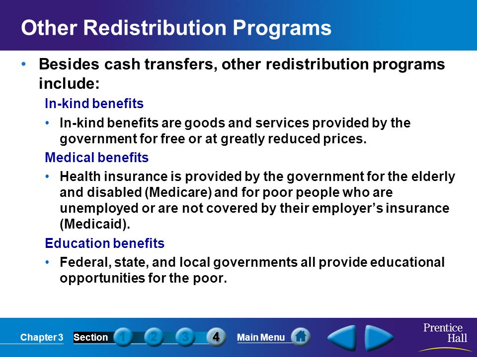 Chapter 3SectionMain Menu Other Redistribution Programs Besides cash transfers, other redistribution programs include: In-kind benefits In-kind benefi