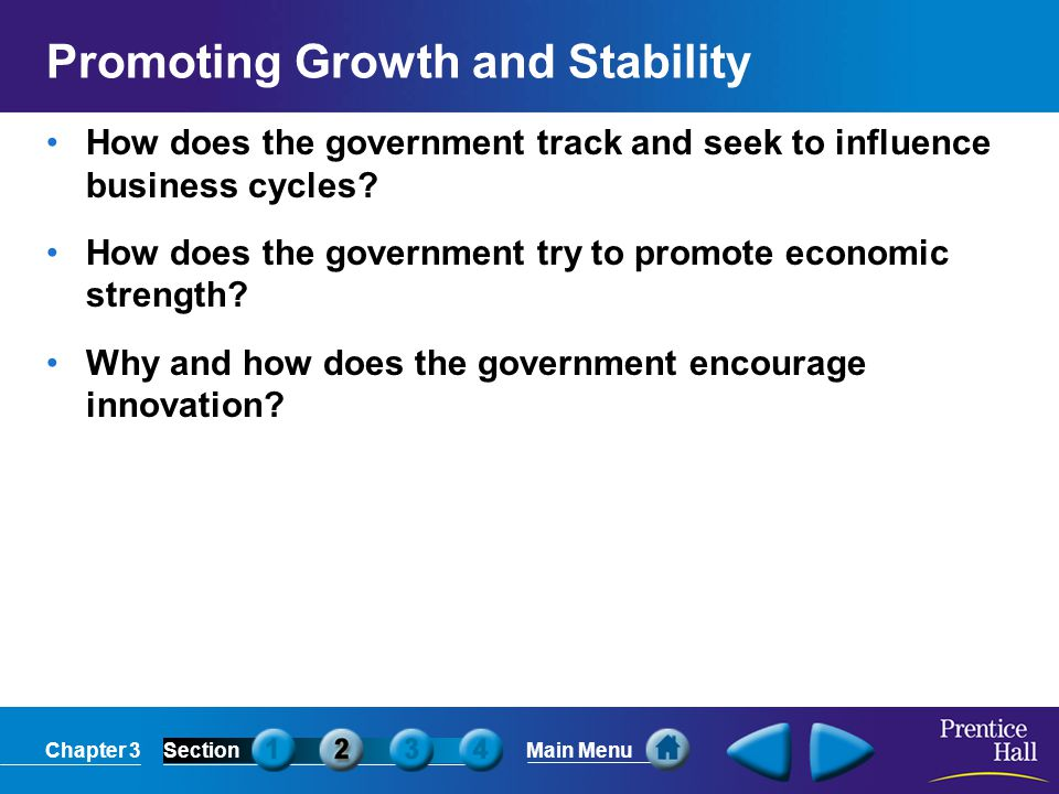 Chapter 3SectionMain Menu Promoting Growth and Stability How does the government track and seek to influence business cycles? How does the government