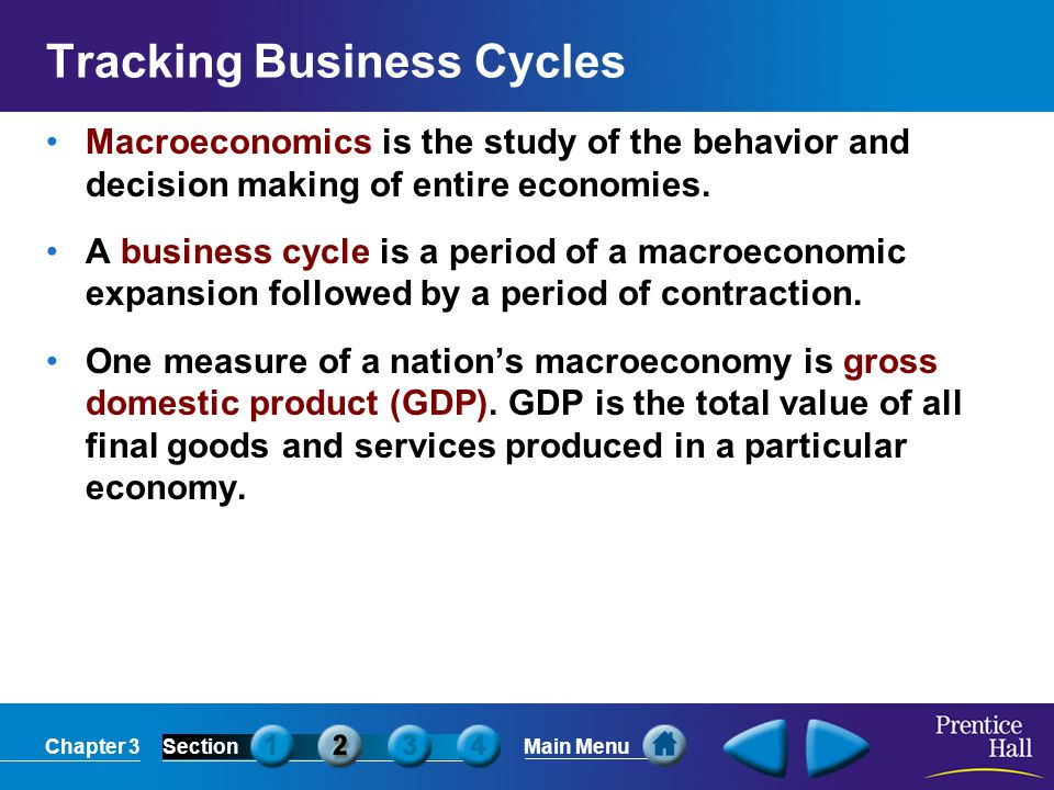 Chapter 3SectionMain Menu Tracking Business Cycles Macroeconomics is the study of the behavior and decision making of entire economies. A business cyc