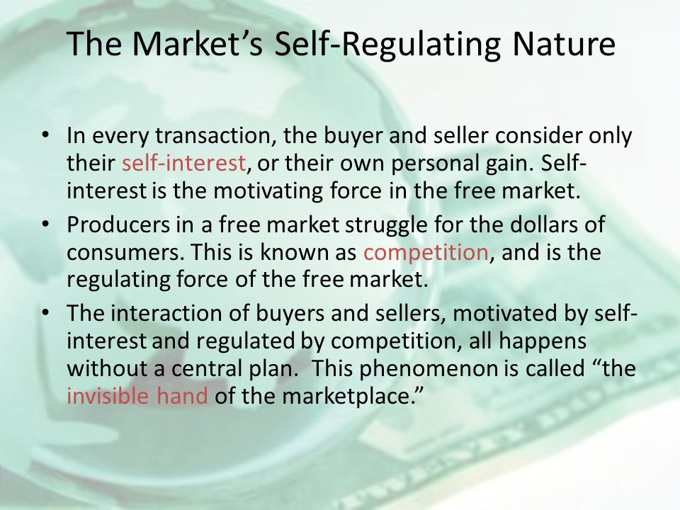 The Market's Self-Regulating Nature In every transaction, the buyer and seller consider only their self-interest, or their own personal gain. Self- in