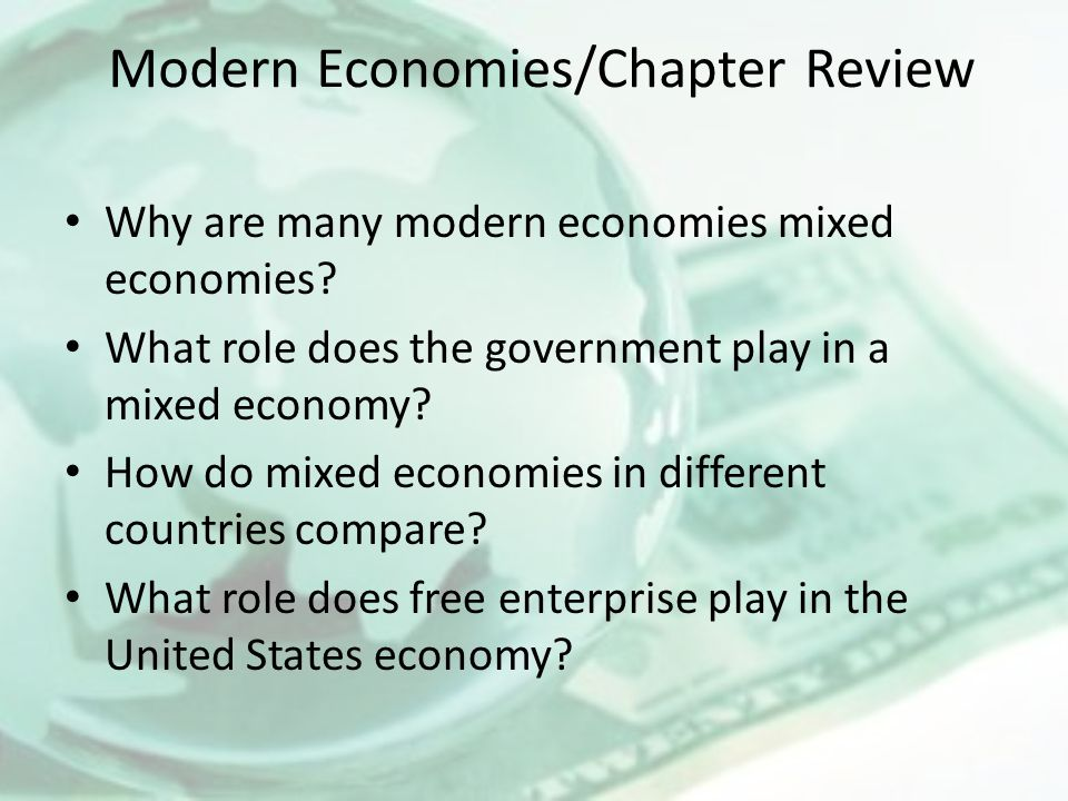 Modern Economies/Chapter Review Why are many modern economies mixed economies? What role does the government play in a mixed economy? How do mixed eco