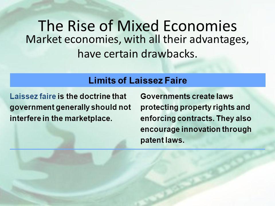 The Rise of Mixed Economies Market economies, with all their advantages, have certain drawbacks. Limits of Laissez Faire Laissez faire is the doctrine