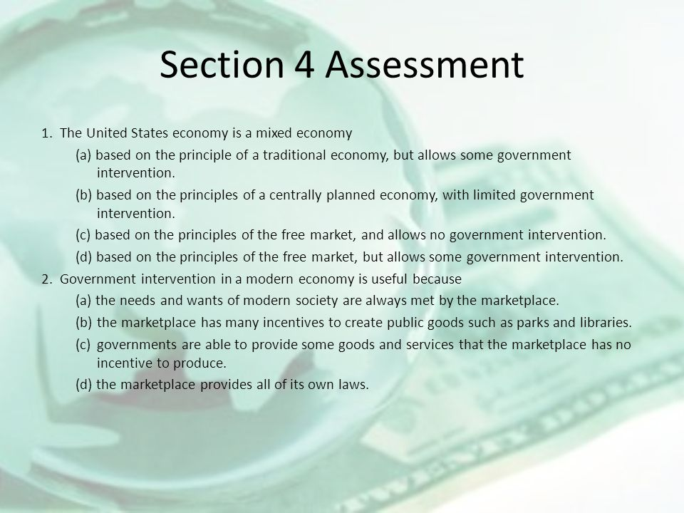 Section 4 Assessment 1. The United States economy is a mixed economy (a) based on the principle of a traditional economy, but allows some government i