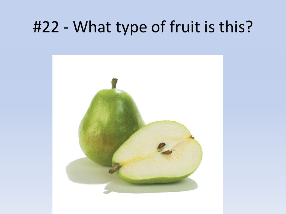 #22 - What type of fruit is this?