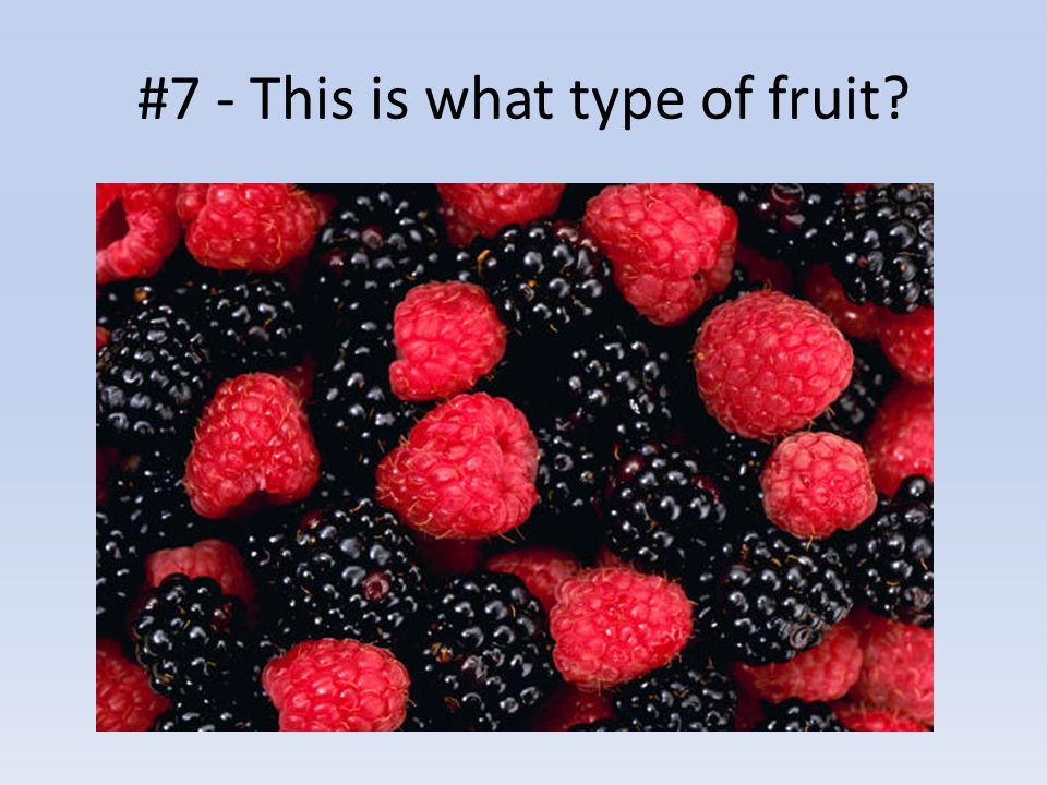 #7 - This is what type of fruit?