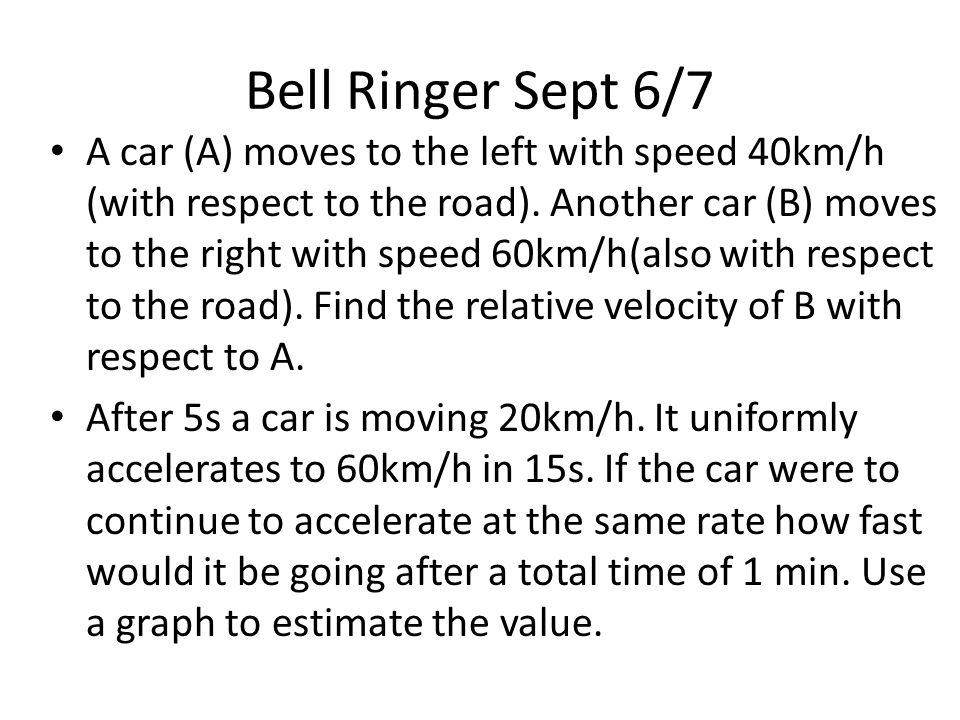 Bell Ringer Sept 6/7 A car (A) moves to the left with speed 40km/h (with respect to the road).