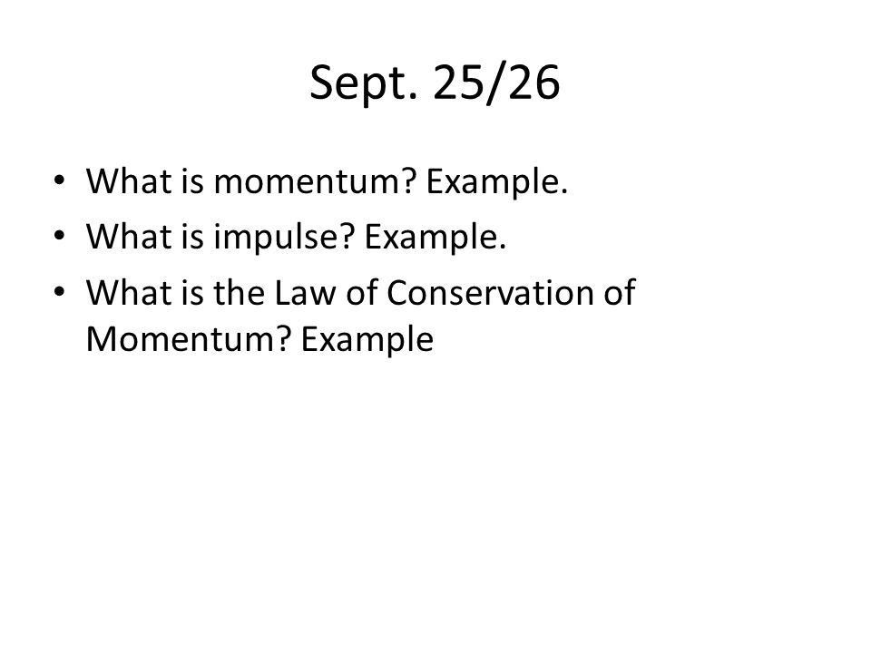 Sept. 25/26 What is momentum. Example. What is impulse.