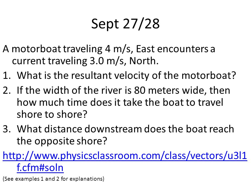 Sept 27/28 A motorboat traveling 4 m/s, East encounters a current traveling 3.0 m/s, North.