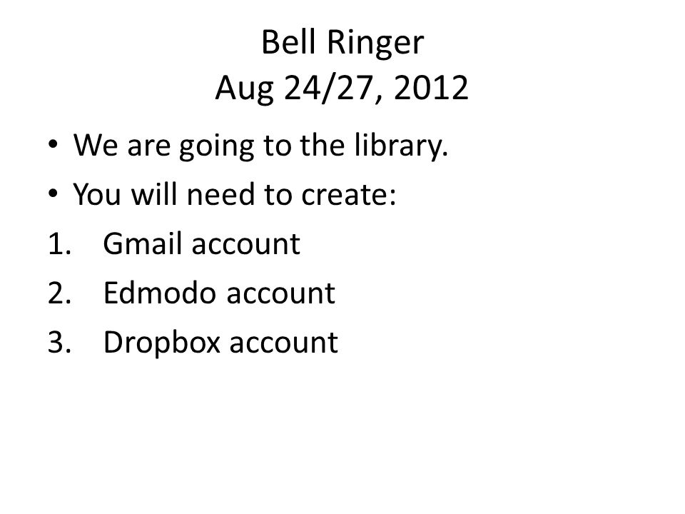 Bell Ringer Aug 24/27, 2012 We are going to the library.