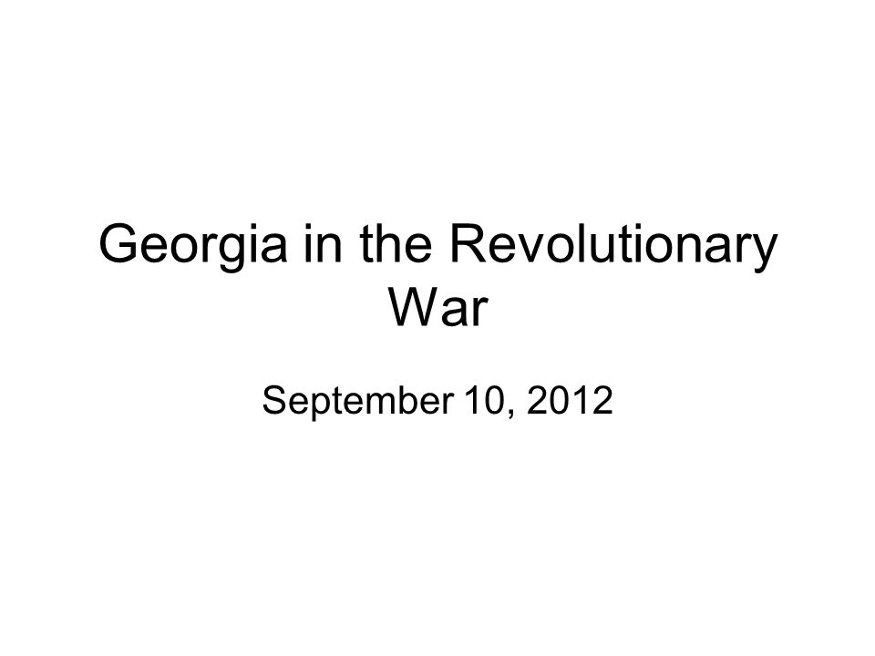 Georgia in the Revolutionary War September 10, 2012