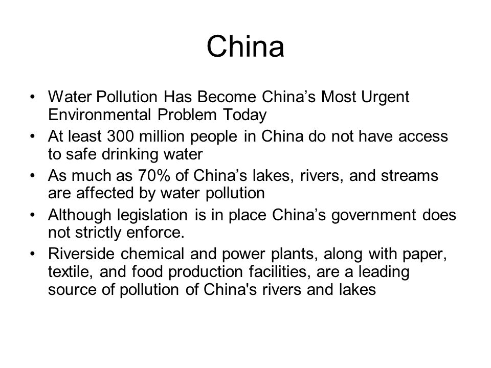 China Water Pollution Has Become China's Most Urgent Environmental Problem Today At least 300 million people in China do not have access to safe drink