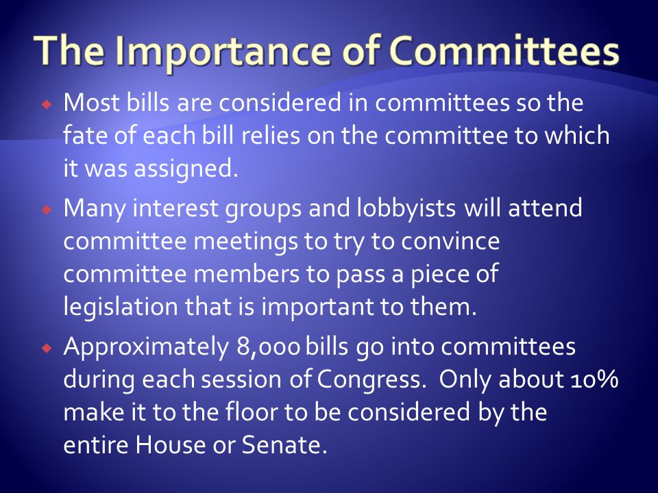  Most bills are considered in committees so the fate of each bill relies on the committee to which it was assigned.