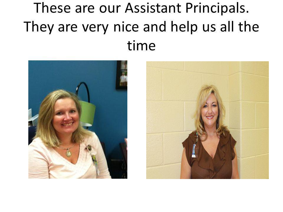 These are our Assistant Principals. They are very nice and help us all the time