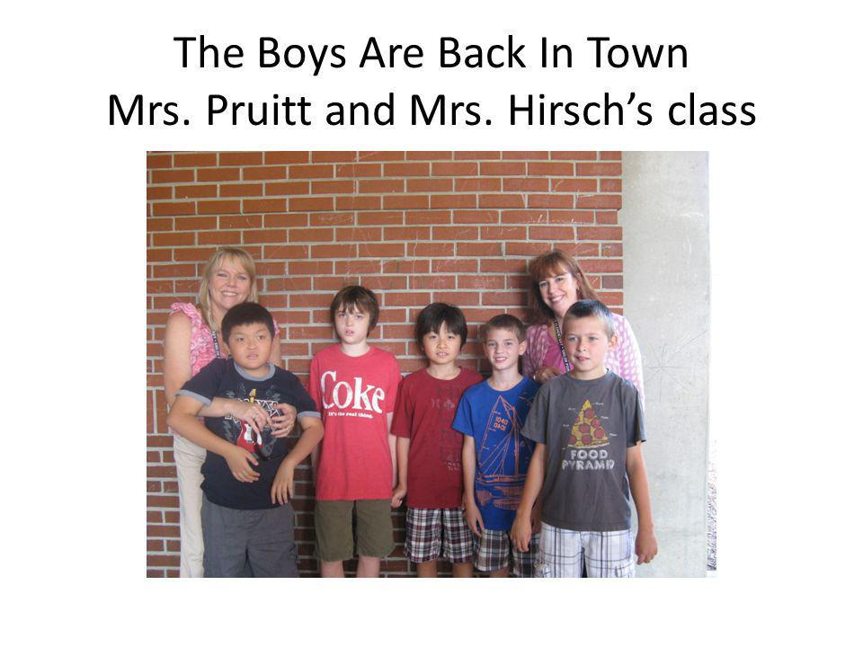 The Boys Are Back In Town Mrs. Pruitt and Mrs. Hirsch's class