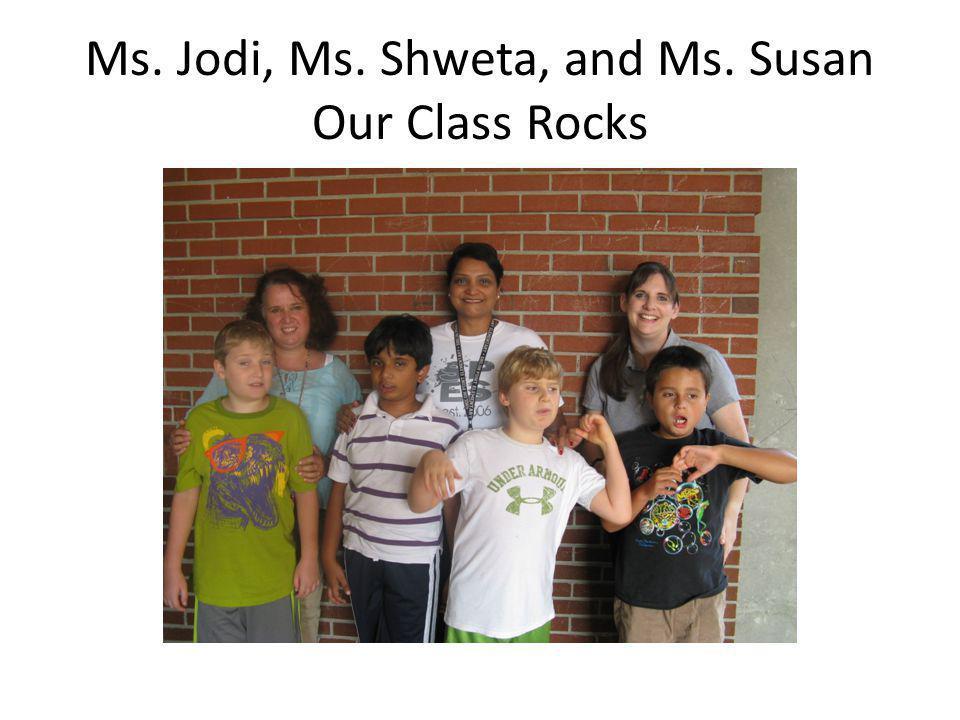 Ms. Jodi, Ms. Shweta, and Ms. Susan Our Class Rocks
