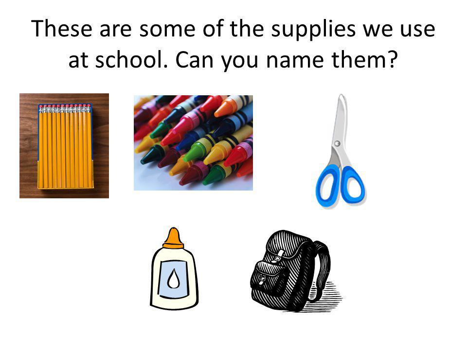 These are some of the supplies we use at school. Can you name them
