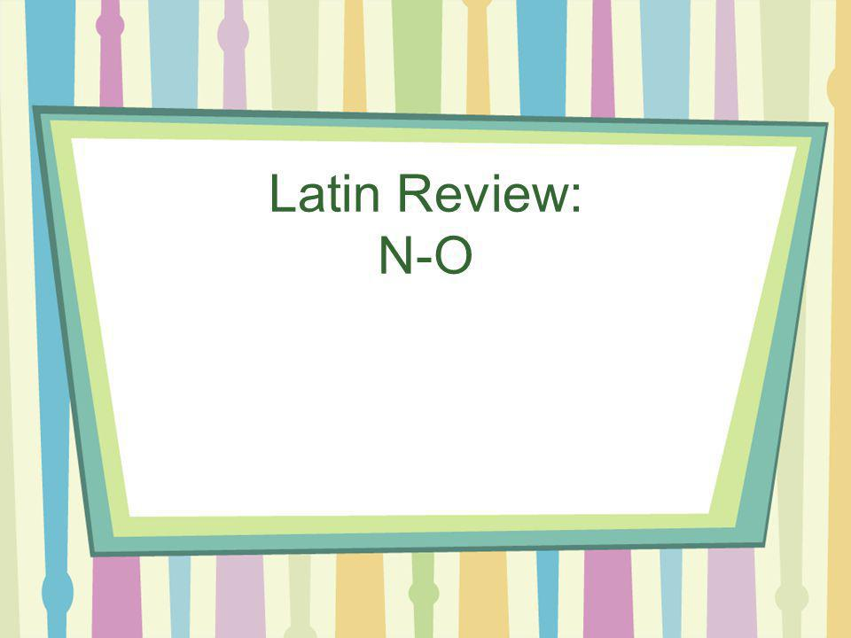 Latin Review: N-O
