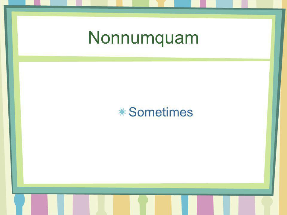 Nocturnus, -a, -um Happening during the night