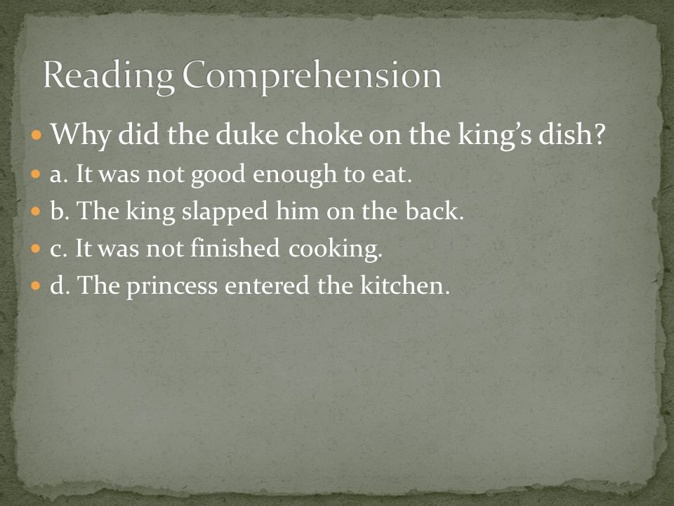 Why did the duke choke on the king's dish? a. It was not good enough to eat. b. The king slapped him on the back. c. It was not finished cooking. d. T