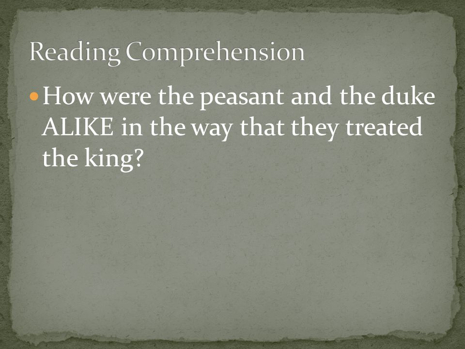 How were the peasant and the duke ALIKE in the way that they treated the king?